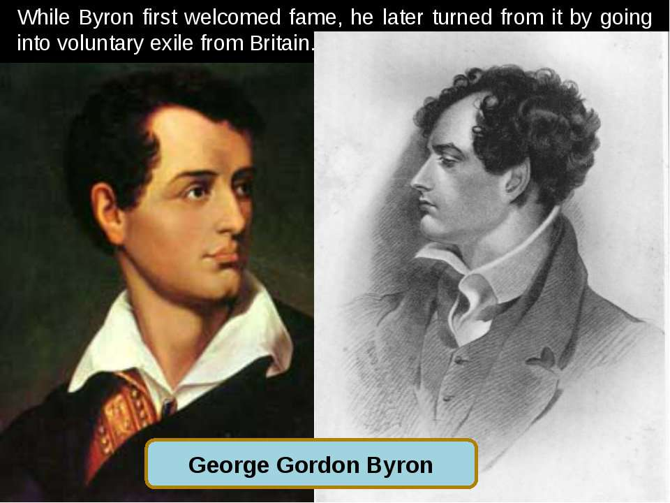 While Byron first welcomed fame, he later turned from it by going into volunt...