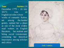 Jane Austen (16 December 1775 – 18 July 1817) was an English novelist whose w...