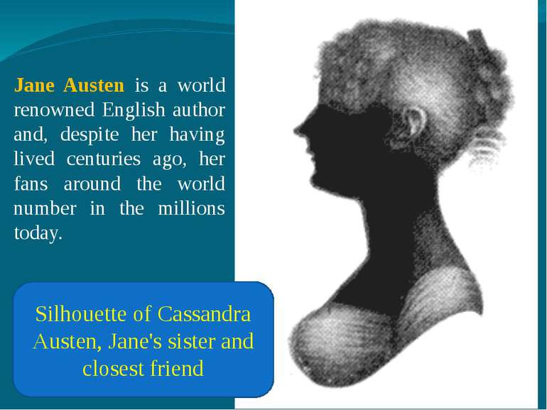 Jane Austen is a world renowned English author and, despite her having lived ...