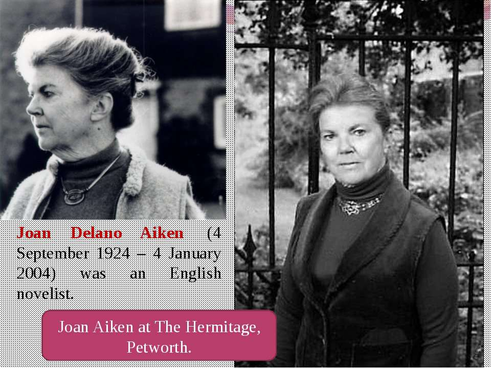 Joan Delano Aiken  (4 September 1924 – 4 January 2004) was an English novelis...