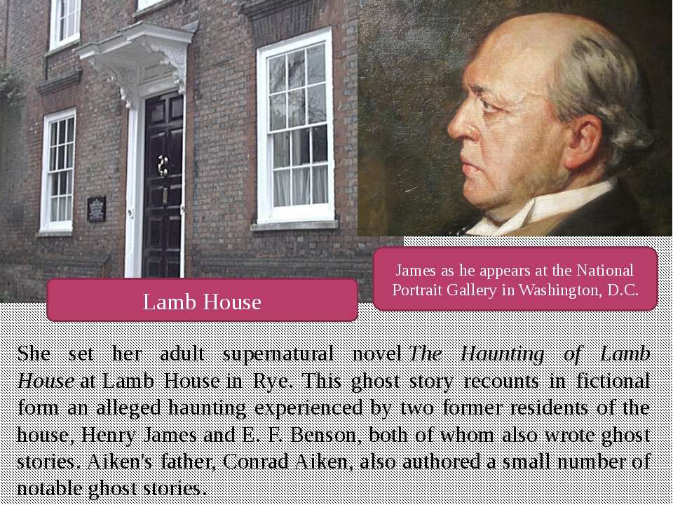 She set her adult supernatural novel The Haunting of Lamb House at Lamb House...