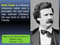 Mark Twain is a famous American writer and a journalist. His real name was Sa...