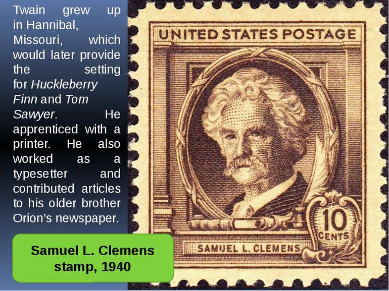 Twain grew up in Hannibal, Missouri, which would later provide the setting fo...