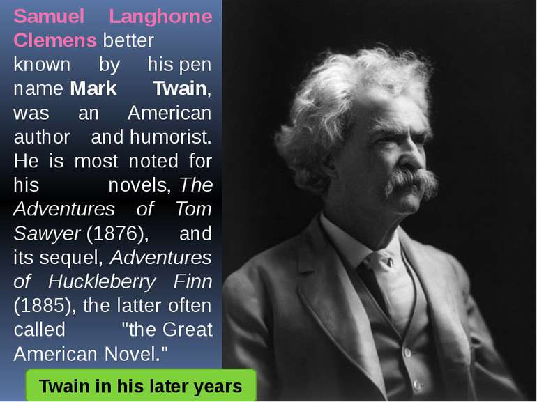 Samuel Langhorne Clemensbetter known by hispen nameMark Twain, was an Amer...