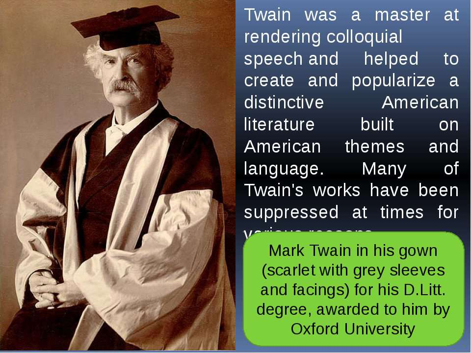 Twain was a master at renderingcolloquial speechand helped to create and po...
