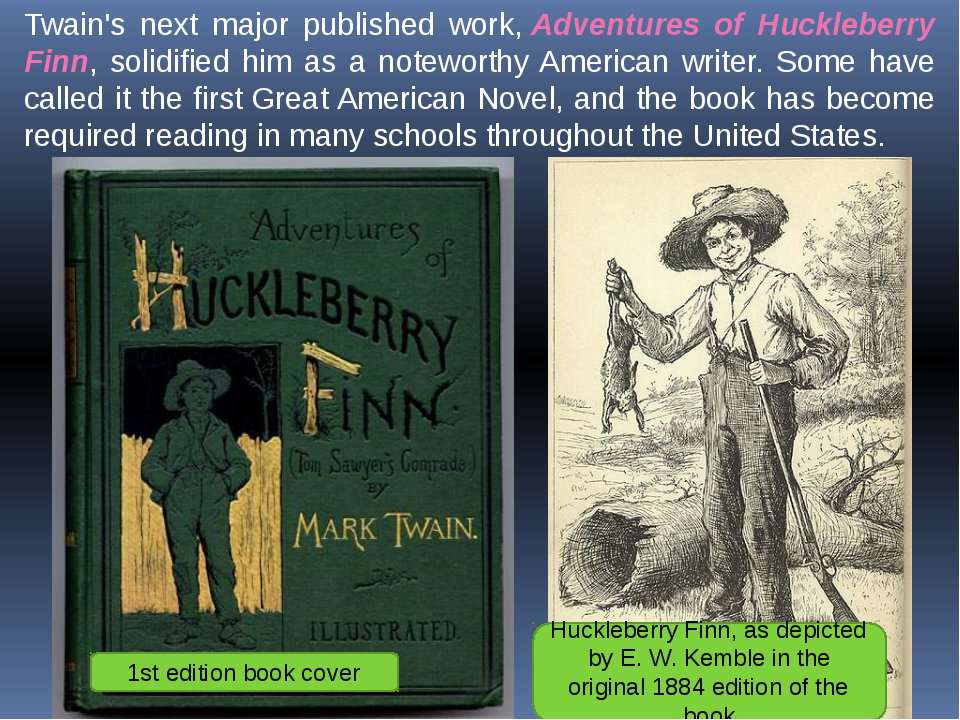 Twain's next major published work,Adventures of Huckleberry Finn, solidified...