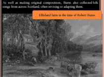 As well as making original compositions, Burns also collectedfolk songsfrom...