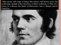 Other poems and songs of Burns that remain well-known across the world today...