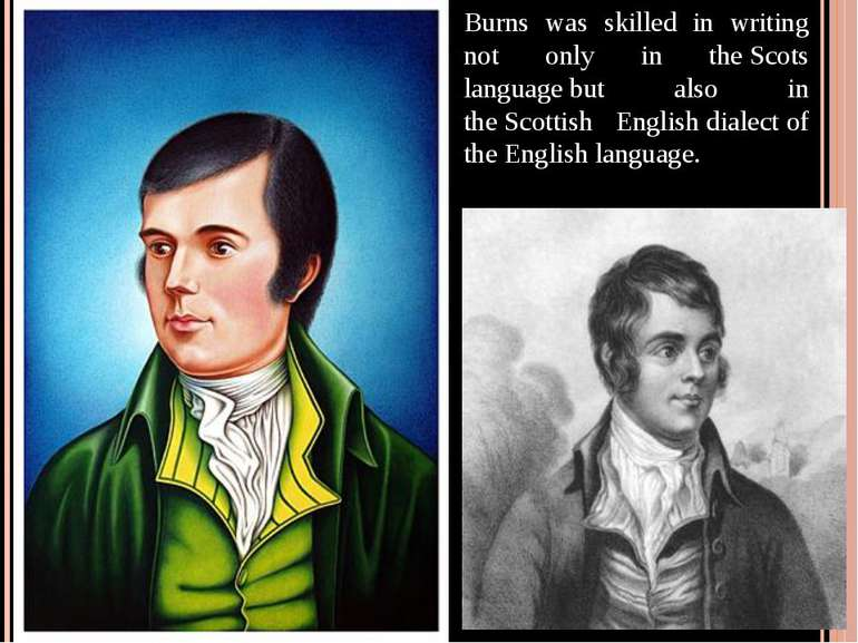 Burns was skilled in writing not only in the Scots language but also in the S...