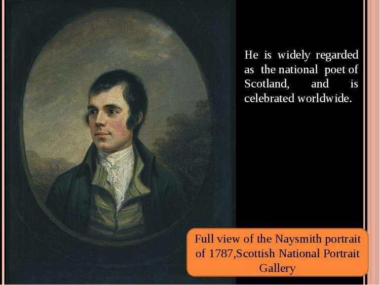 He is widely regarded as the national poet of Scotland, and is celebrated wor...