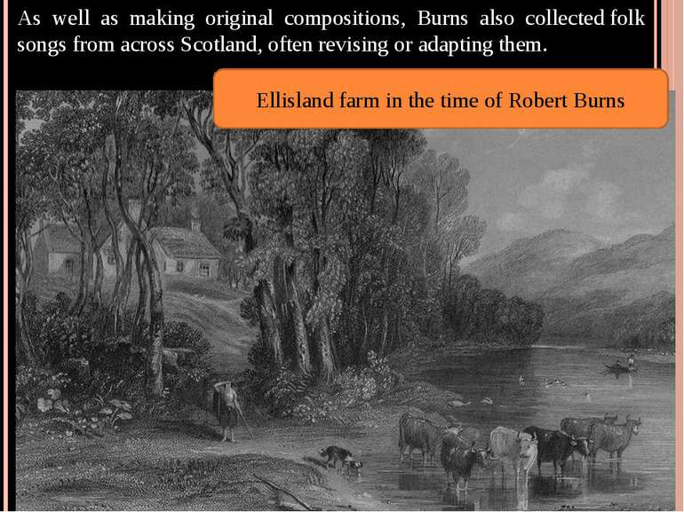 As well as making original compositions, Burns also collected folk songs from...