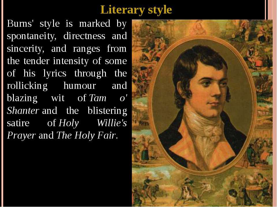 Literary style Burns' style is marked by spontaneity, directness and sincerit...