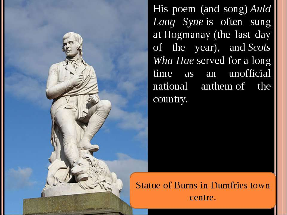 His poem (and song) Auld Lang Syne is often sung at Hogmanay (the last day of...