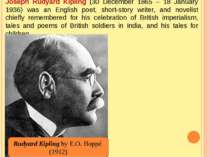Joseph Rudyard Kipling (30 December 1865 – 18 January 1936) was an English po...