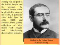 Kipling was the poet of the British Empire and its yeoman, the common soldier...