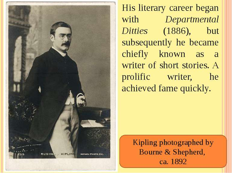 His literary career began with Departmental Ditties (1886), but subsequently ...