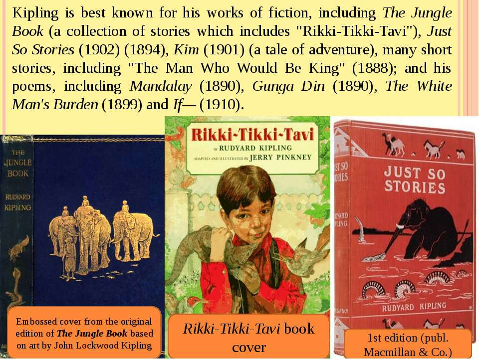 Kipling is best known for his works of fiction, including The Jungle Book (a ...