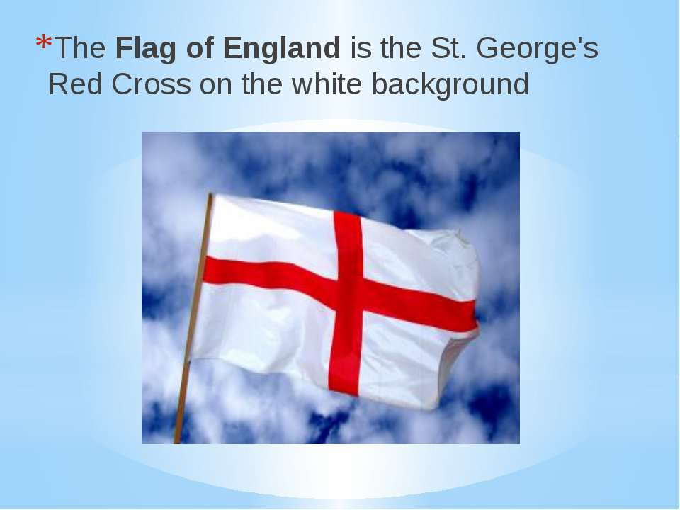 The Flag of England is the St. George's Red Cross on the white background