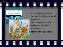 Jerome Klapka Jerome was an English writer and humorist. The most famous his ...