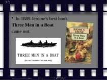 In 1889 Jerome's best book Three Men in a Boat came out.