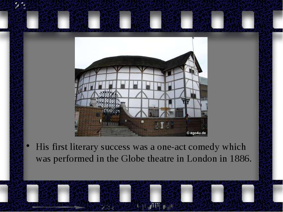 His first literary success was a one-act comedy which was performed in the Gl...