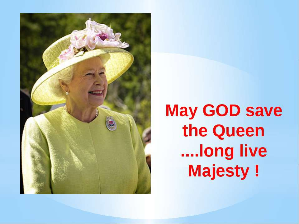May GOD save the Queen ....long live Majesty !