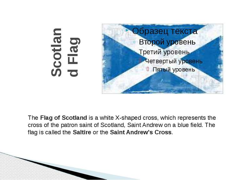 Scotland Flag The Flag of Scotland is a white X-shaped cross, which represent...