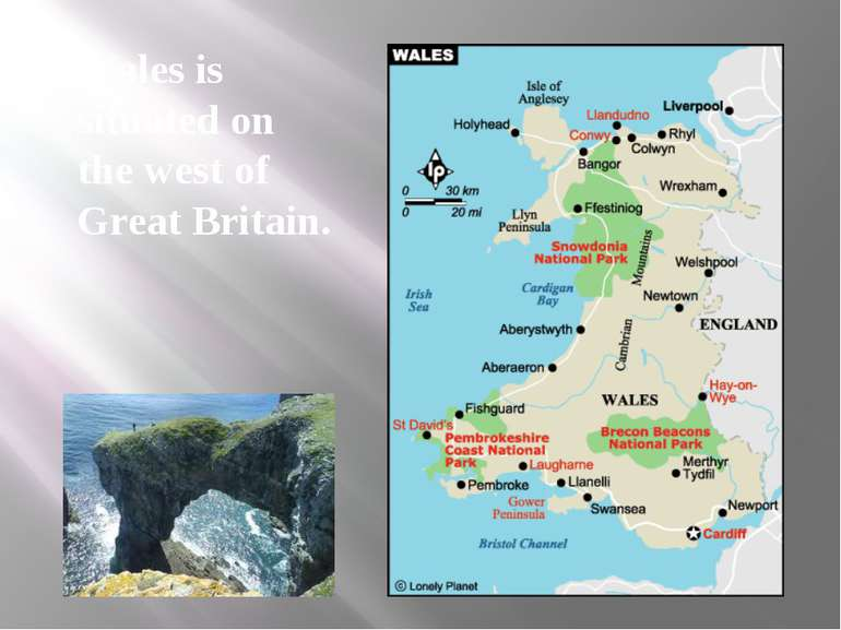 Wales is situated on the west of Great Britain.