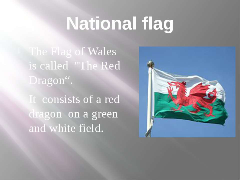 "National flag The Flag of Wales is called ""The Red Dragon"". It consists of a ..."