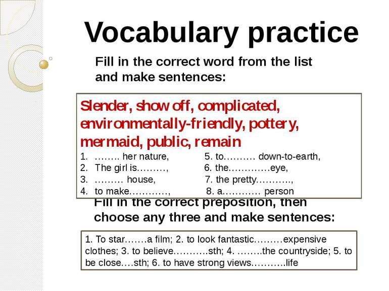 Vocabulary practice Fill in the correct word from the list and make sentences...