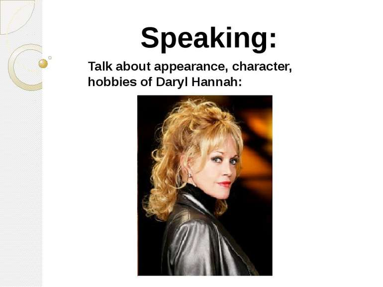 Speaking: Talk about appearance, character, hobbies of Daryl Hannah:
