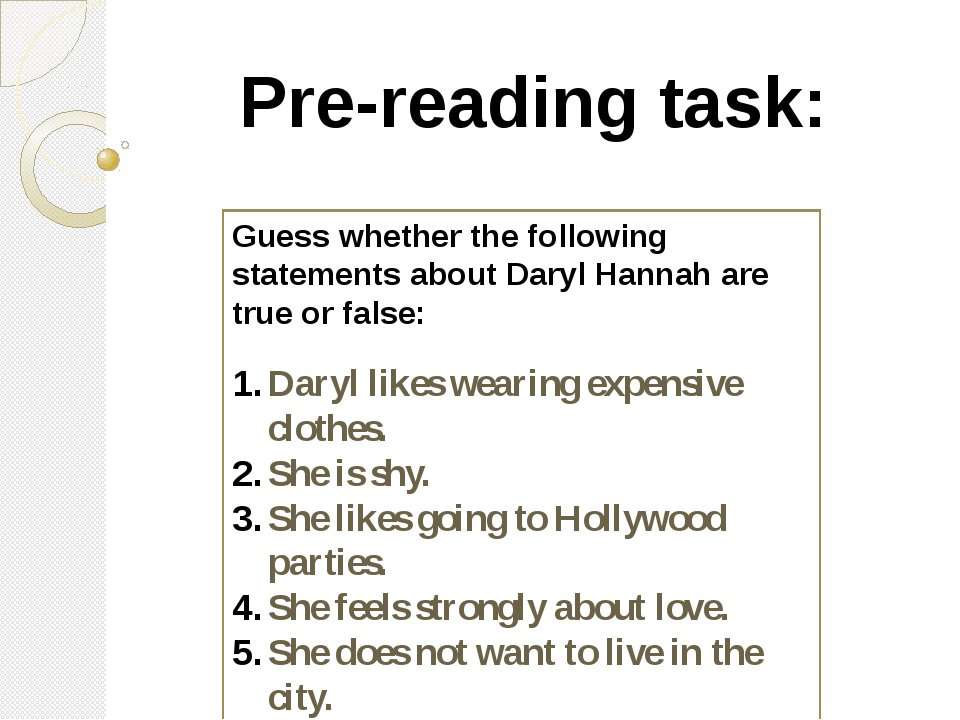 Pre-reading task: Guess whether the following statements about Daryl Hannah a...