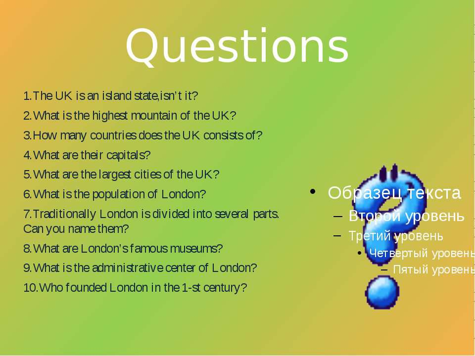 Questions 1.The UK is an island state,isn't it? 2.What is the highest mountai...