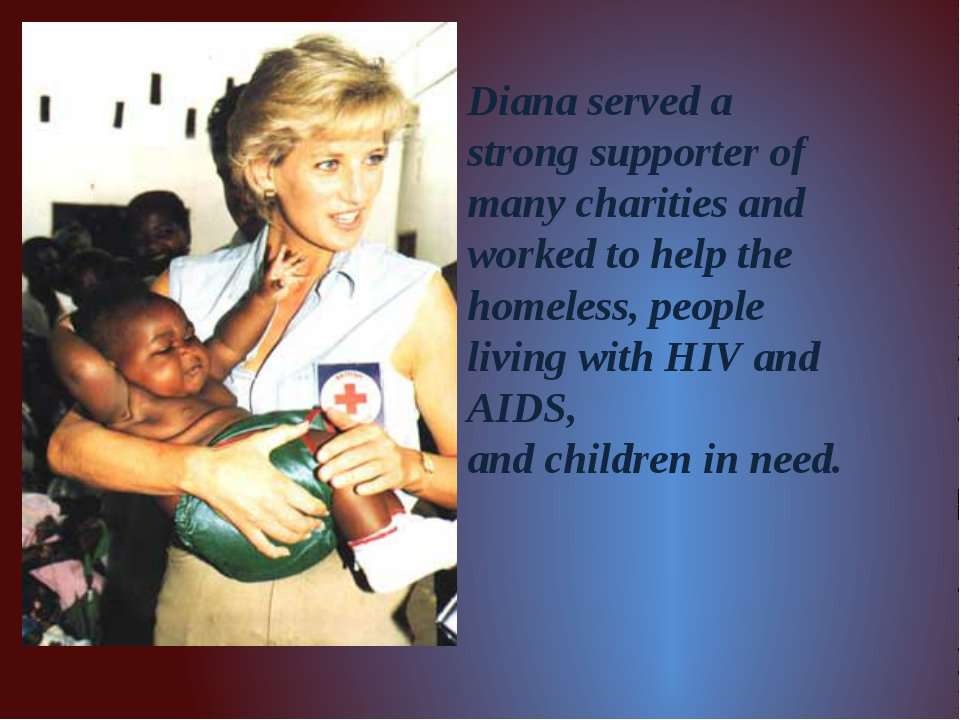 Diana served a strong supporter of many charities and worked to help the home...
