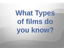What Types of films do you know?