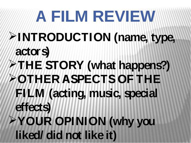 A FILM REVIEW INTRODUCTION (name, type, actors) THE STORY (what happens?) OTH...