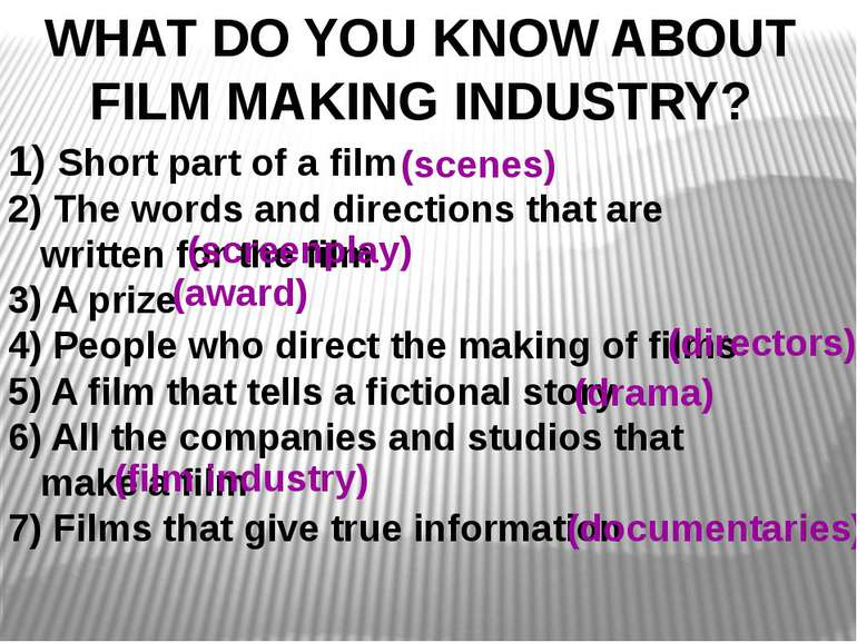 WHAT DO YOU KNOW ABOUT FILM MAKING INDUSTRY? Short part of a film 2) The word...