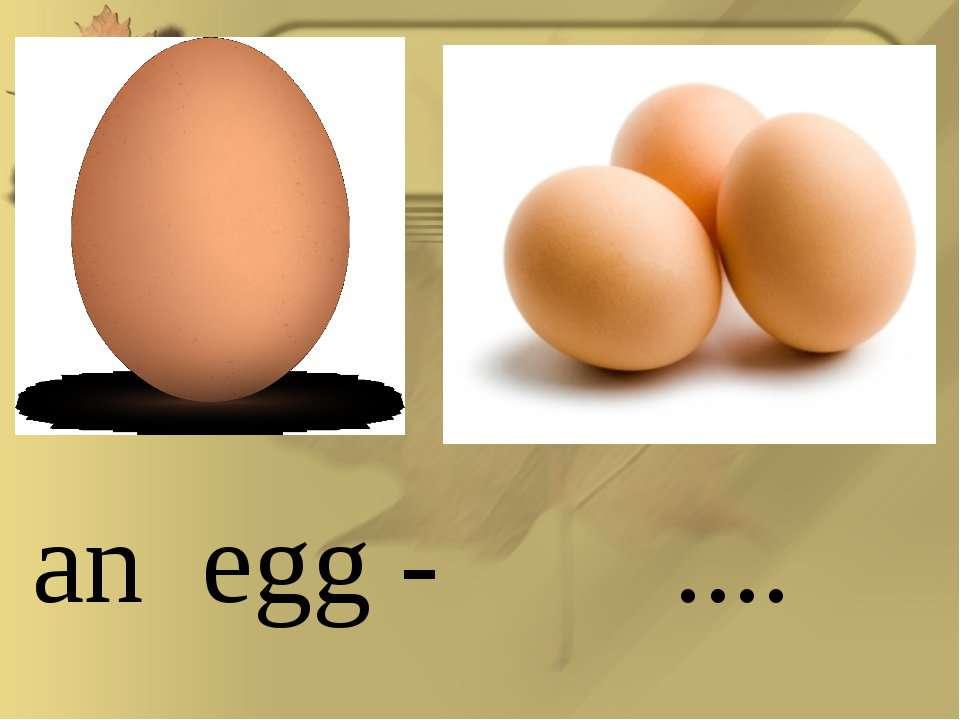 an egg - ....