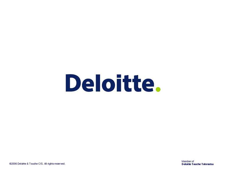 ©2006 Deloitte & Touche CIS. All rights reserved. Member of Deloitte Touche T...