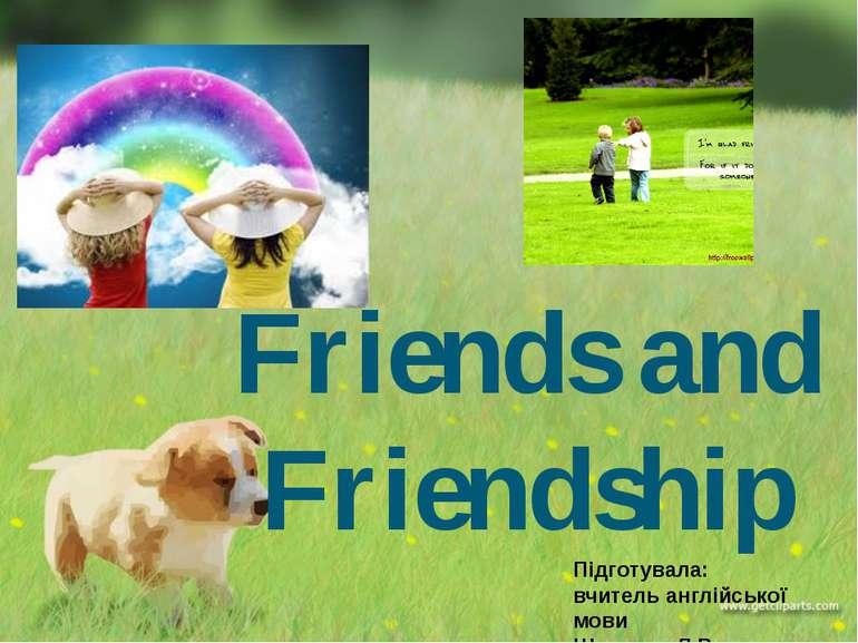 Friends and Friendship Підготувала: вчитель англійської мови Шевелин Л.В.