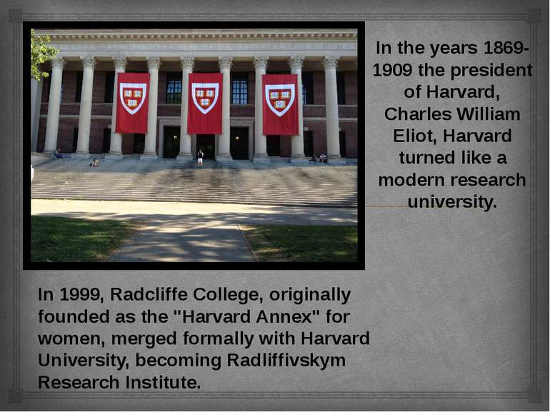 In the years 1869-1909 the president of Harvard, Charles William Eliot, Harva...