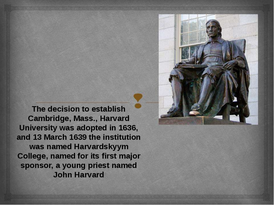 The decision to establish Cambridge, Mass., Harvard University was adopted in...