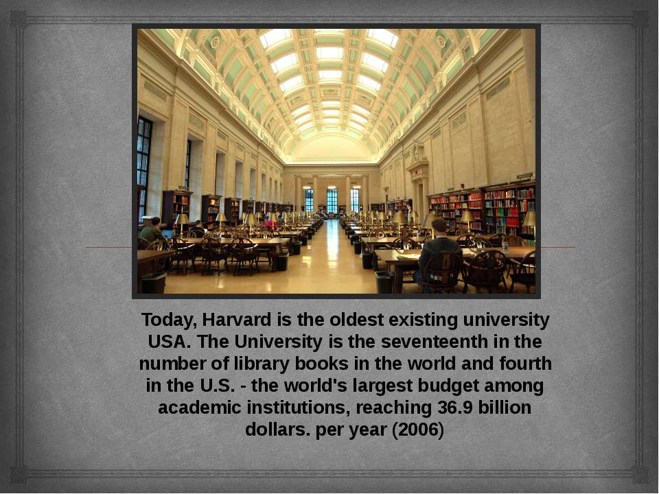 Today, Harvard is the oldest existing university USA. The University is the s...