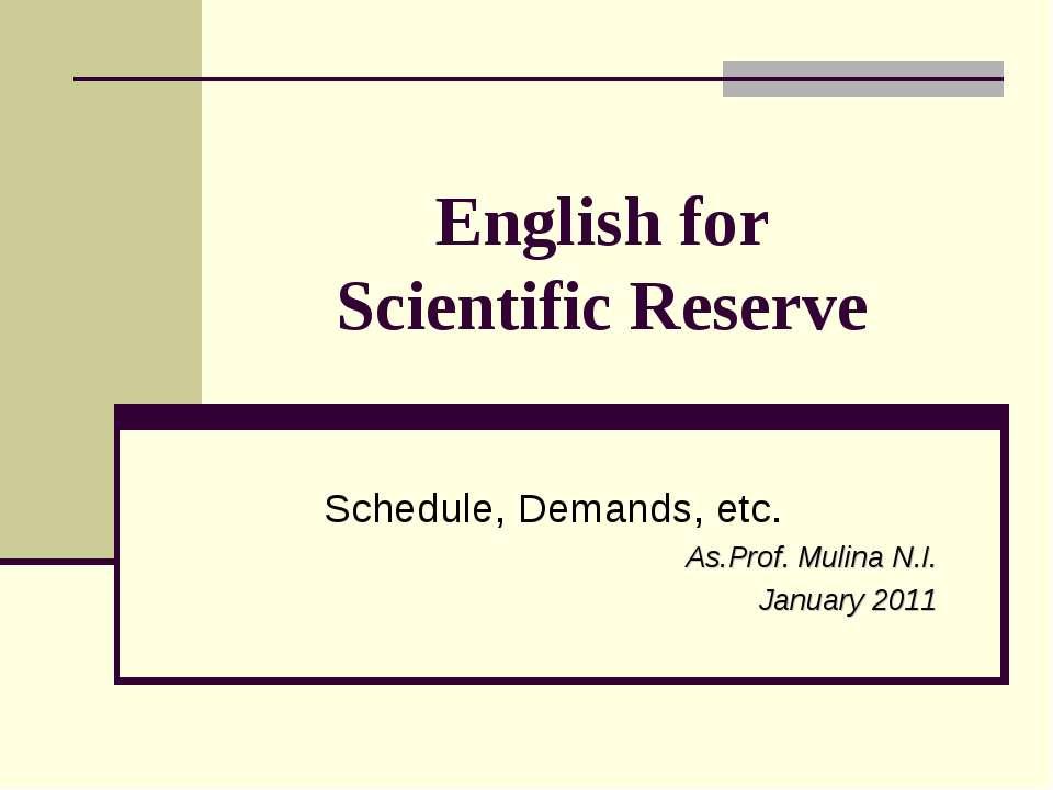 English for Scientific Reserve Schedule, Demands, etc. As.Prof. Mulina N.I. J...