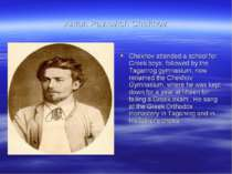 Anton Pavlovich Chekhov Chekhov attended a school for Greek boys, followed by...