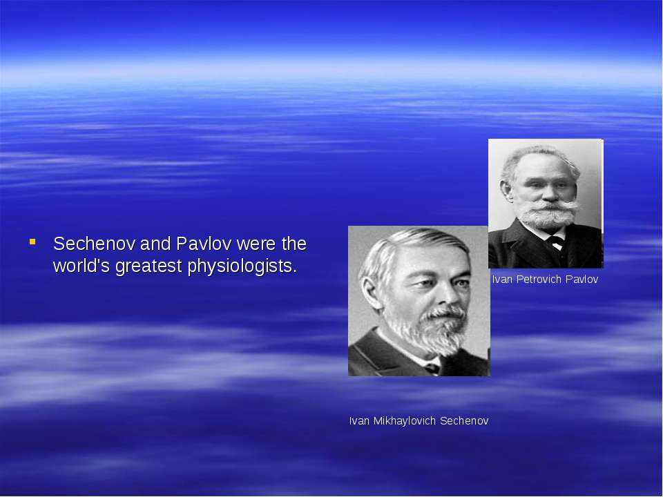 Sechenov and Pavlov were the world's greatest physiologists. Ivan Mikhaylovic...