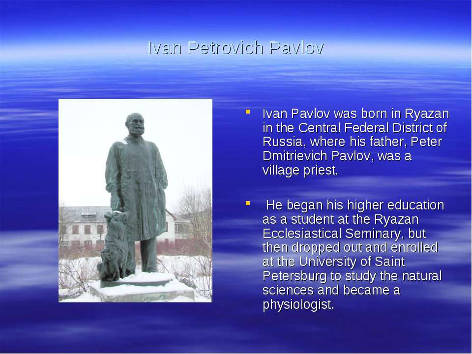Ivan Petrovich Pavlov Ivan Pavlov was born in Ryazan in the Central Federal D...
