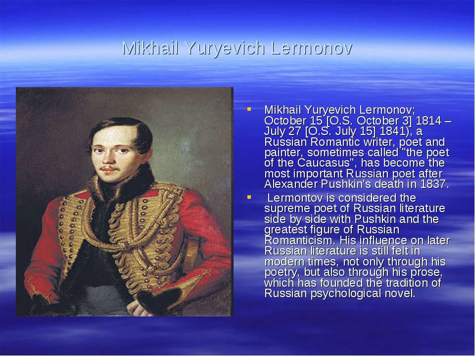 Mikhail Yuryevich Lermonov Mikhail Yuryevich Lermonov; October 15 [O.S. Octob...
