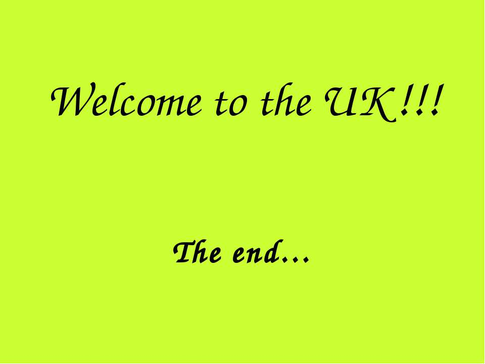 Welcome to the UK !!! The end…