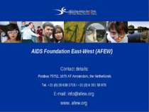 AIDS Foundation East-West (AFEW) Contact details: Postbus 75752, 1070 AT Amst...